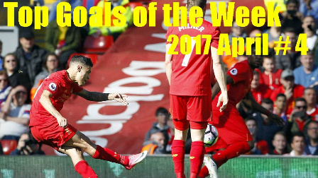 Top Goals of the Week ● April # 4 ●(2016/17)