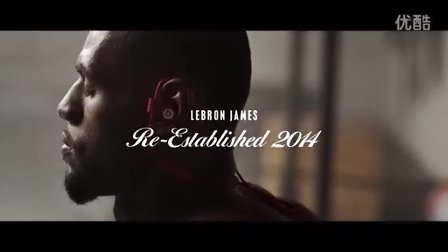 Beats by Dre特别呈现: LeBron James Re-Established 2014